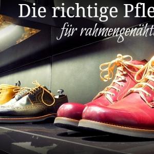 Rahmengenähte Schuhe richtig pflegen