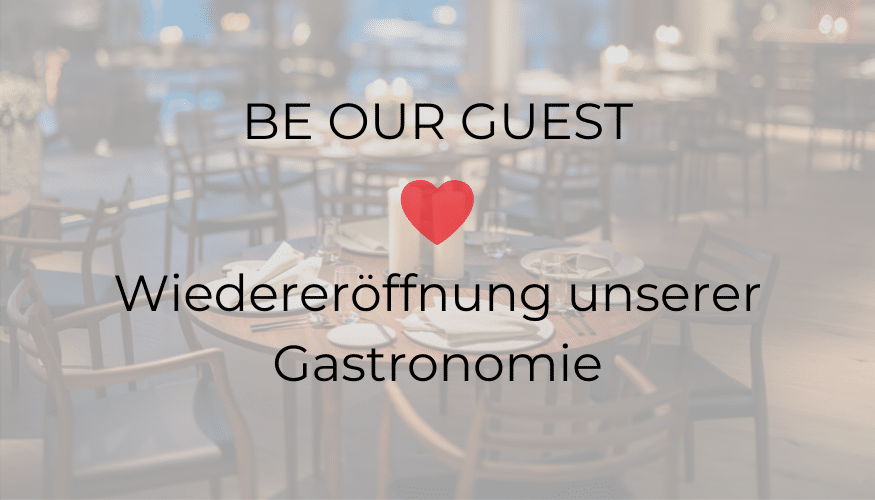 Be our Guest – Wiedereröffnung unserer Gastronomie